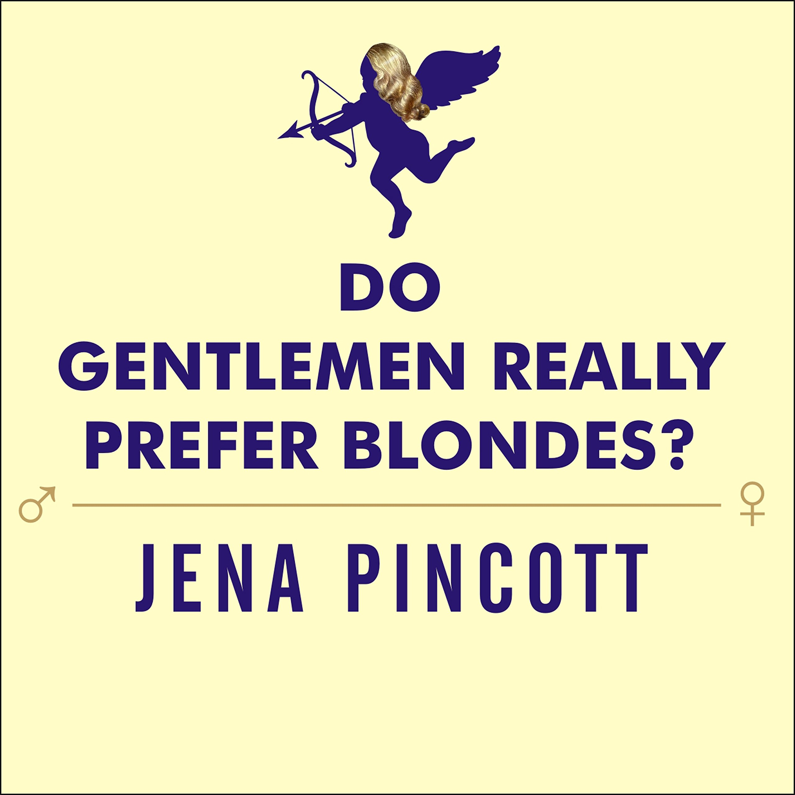 Do Gentlemen Really Prefer Blondes?: Bodies, Brains, and Behavior---The Science Behind Sex, Love and Attraction