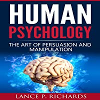 Human Psychology: The Art of Persuasion and Manipulation