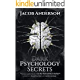 Dark Psychology Secrets: Improve Your Life with Secret Persuasion Techniques Learn How to Read, Analyze, And Influence People