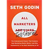 All Marketers are Liars: The Underground Classic That Explains How Marketing Really Works--and Why Authenticity Is the Best M