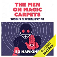 The Men on Magic Carpets: Searching for the Superhuman Sports Star: The Quest for the Superhuman Sports Star