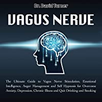 Vagus Nerve: The Ultimate Guide to Vagus Nerve Stimulation, Emotional Intelligence, Anger Management and Self Hypnosis…