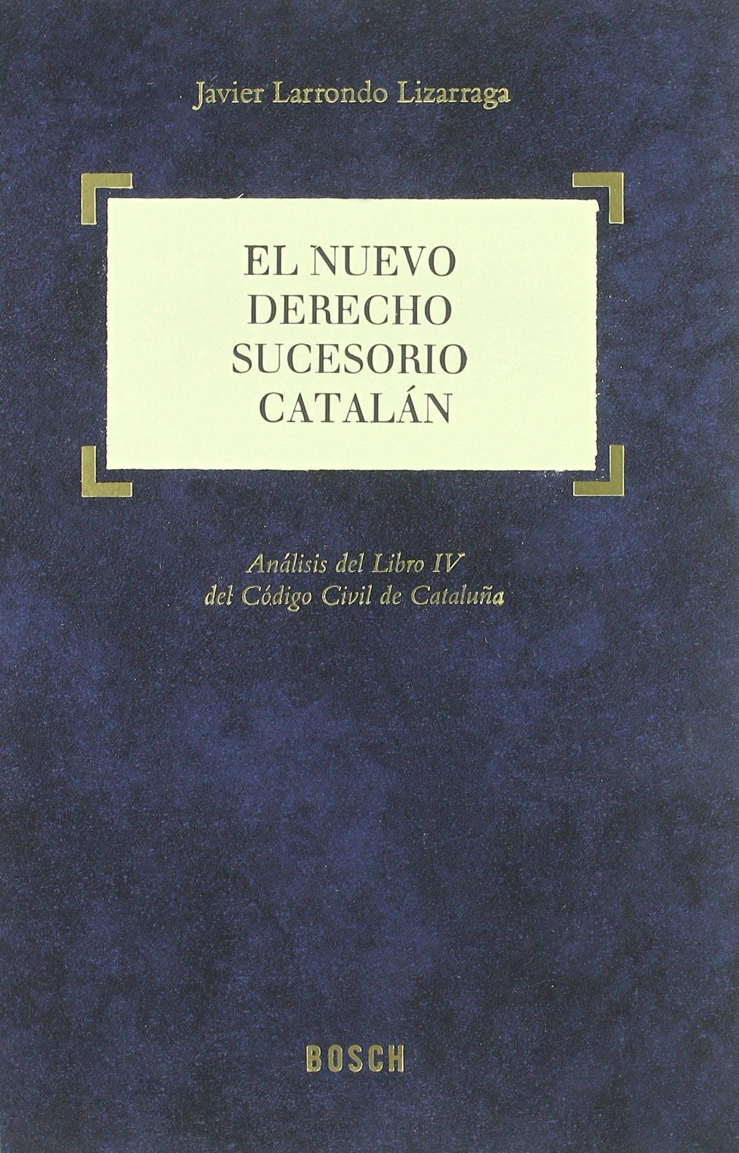 El nuevo derecho sucesorio catalan. analisis del libro IV ...