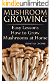 Mushroom Growing: Easy Lessons How to Grow Mushrooms at Home