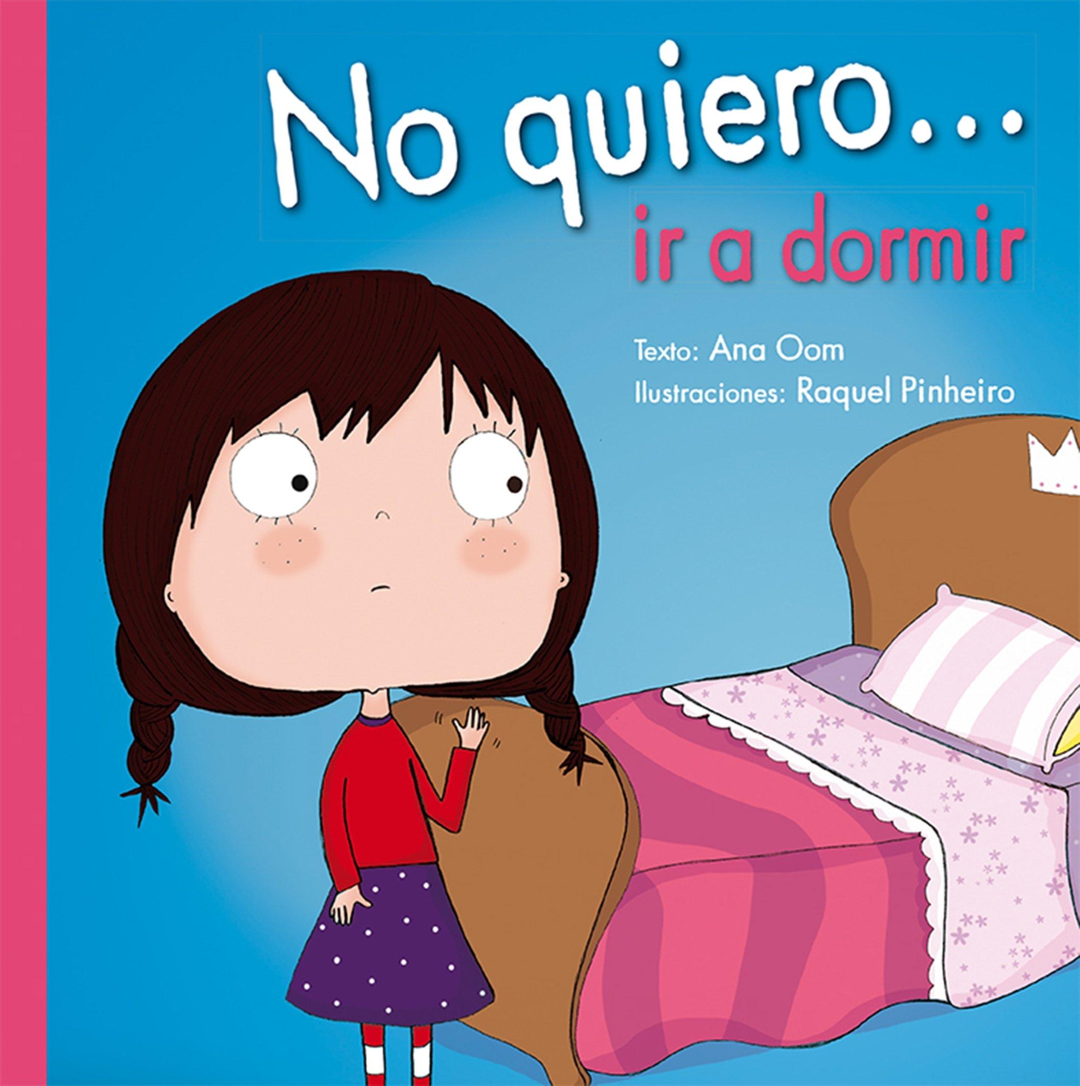 No quiero ir a dormir (Spanish Edition) (I Dont Want. . .) (Spanish) Hardcover – May 31, 2017