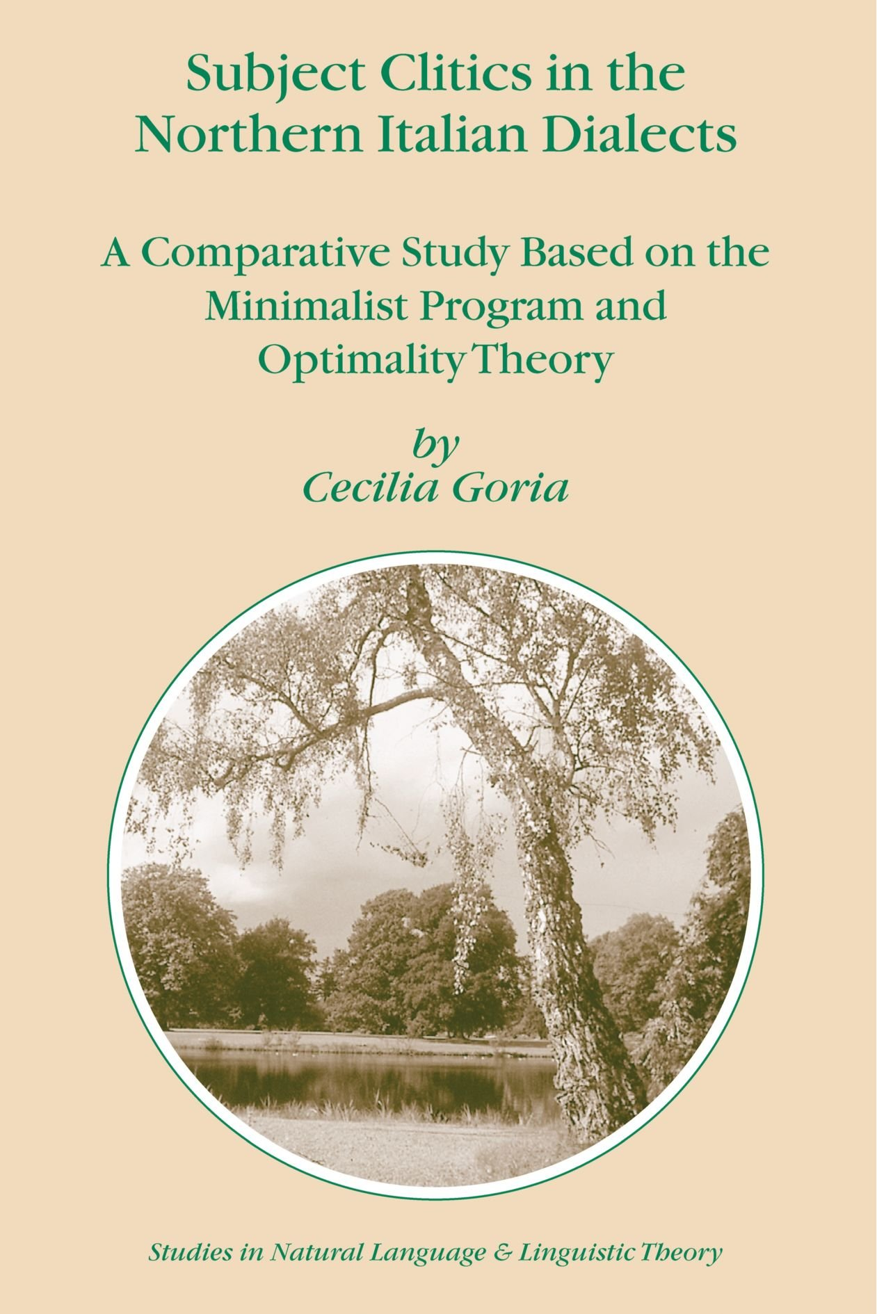 Subject Clitics in the Northern Italian Dialects: A Comparative Study Based on the Minimalist Program and Optimality Theory (Studies in Natural Language and Linguistic Theory) by Springer