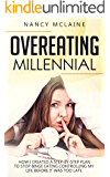 Overeating Millennial: How I Created a Step-by-Step Plan to Stop Binge Eating Controlling My Life Before It Was Too Late