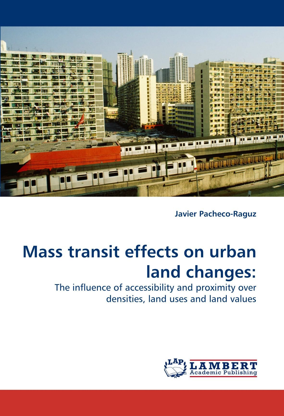 Mass transit effects on urban land changes:: The influence of accessibility and proximity over densities, land uses and land values