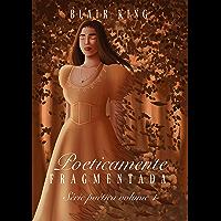 Poeticamente Fragmentada (Poética Livro 1)