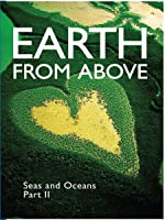 Earth From Above- Seas and Oceans Part II