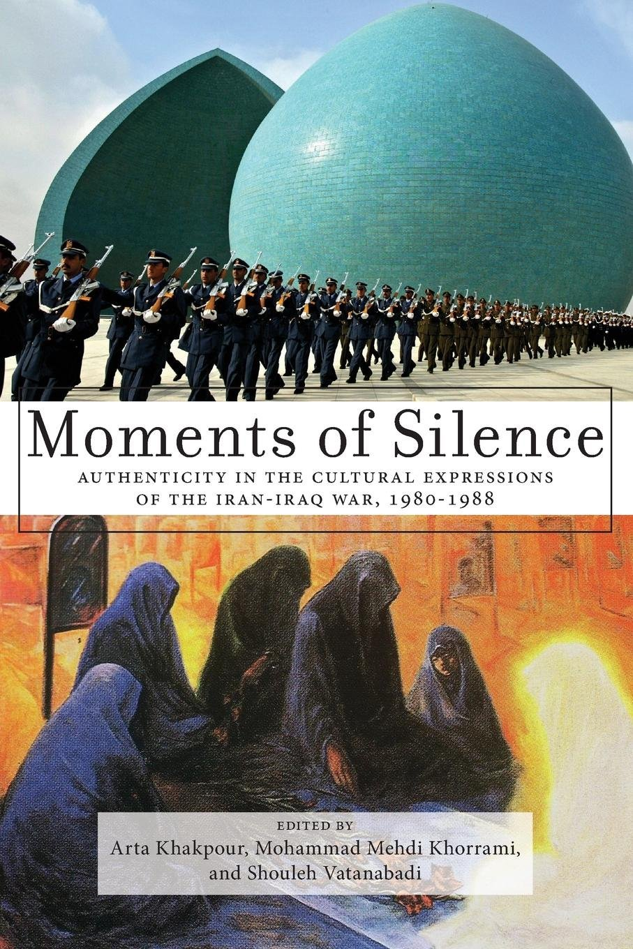Read Online Moments of Silence: Authenticity in the Cultural Expressions of the Iran-Iraq War, 1980-1988 PDF