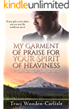 My Garment of Praise for Your Spirit of Heaviness (Promises To Zion Book 3)