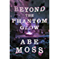 Beyond the Phantom Glow: A Cosmic Horror Thriller (The Dread Void Book 3)