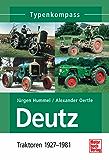 Deutz 1: Traktoren 1927 - 1981 (Typenkompass)