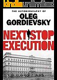 Next Stop Execution: The Autobiography of Oleg Gordievsky (English Edition)