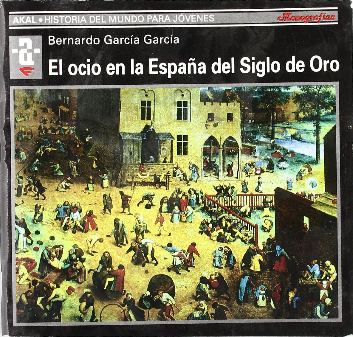 El ocio en la España del Siglo de Oro: 74 Historia del mundo para ...