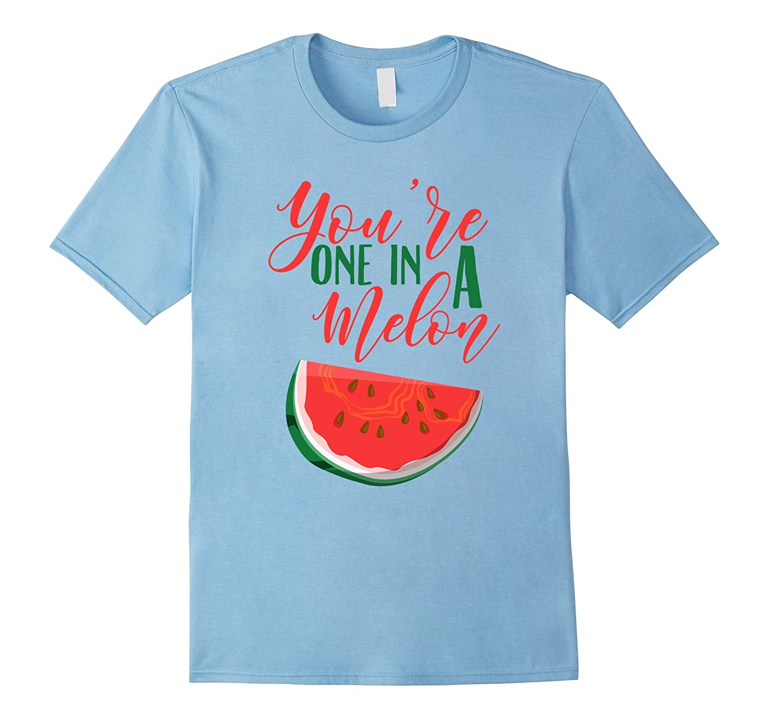 Youre One in a Melon Novelty T-Shirt-TH