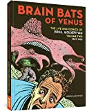 Brain Bats of Venus: The Life and Comics of Basil Wolverton Vol. 2 (1942-1952) (Vol. 2)