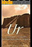 Ur: La Historia y el Legado de la Antigua Capital Sumeria