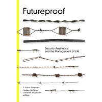 Futureproof: Security Aesthetics and the Management of Life (Global Insecurities)