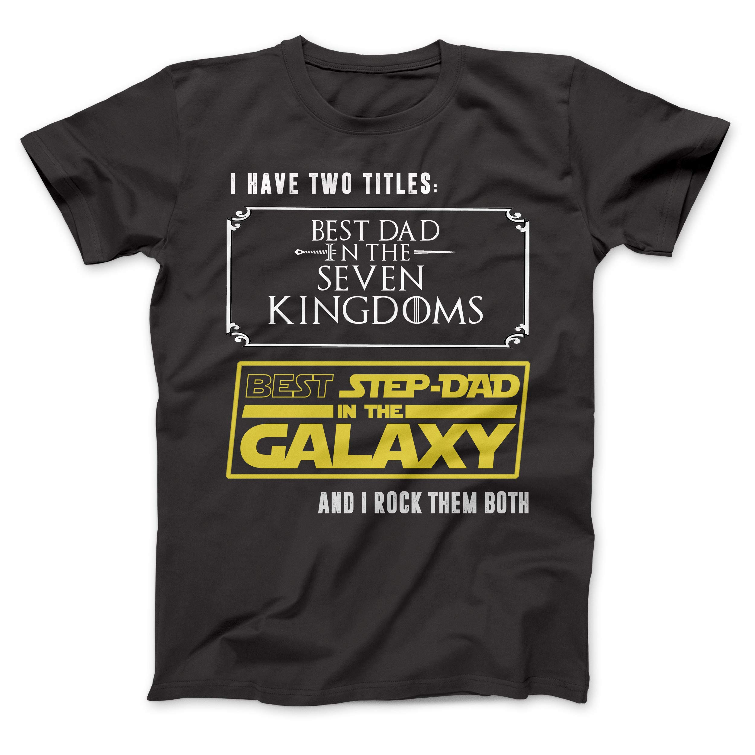 I Have Two Titles Best Dad In The Seven Kingdoms And Best Step Dad In The Galaxy Shirt 337