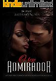 O seu admirador (Portuguese Edition)