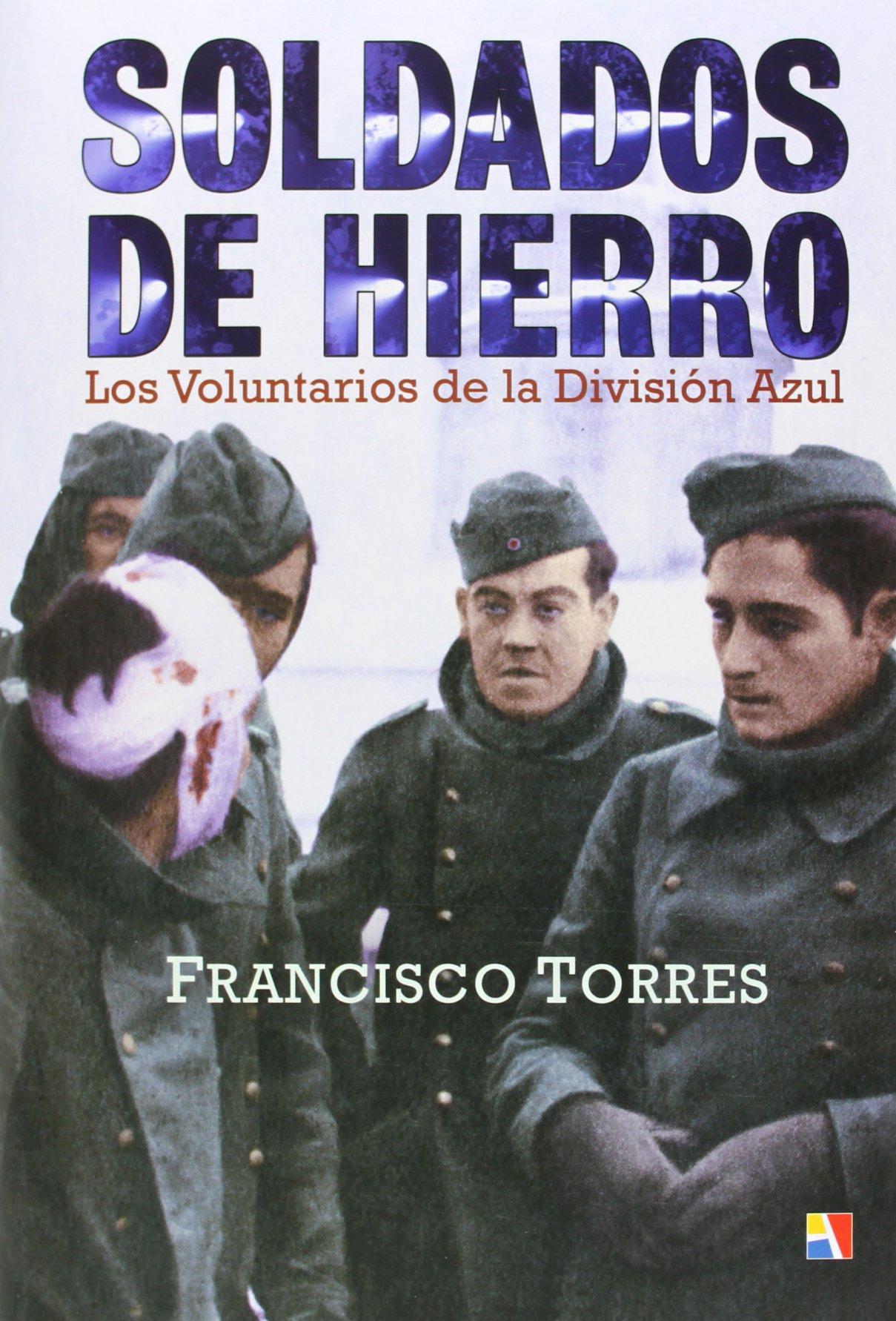 Soldados De Hierro (Historia De España): Amazon.es: Francisco Torres: Libros