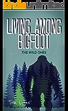 Living Among Bigfoot: The Wild Ones (English Edition)