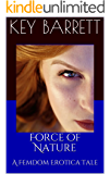 Force of Nature: A Femdom Erotica Tale