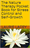 The Nature Therapy Pocket Book for Stress Control and Self-Growth (Laurie Lacey's Little Green Nature Books 1)