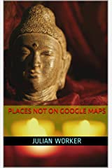 Places not on Google Maps Kindle Edition