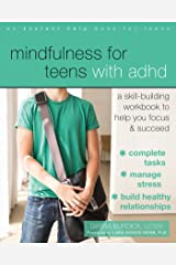 Mindfulness for Teens with ADHD: A Skill-Building Workbook to Help You Focus and Succeed Kindle Edition