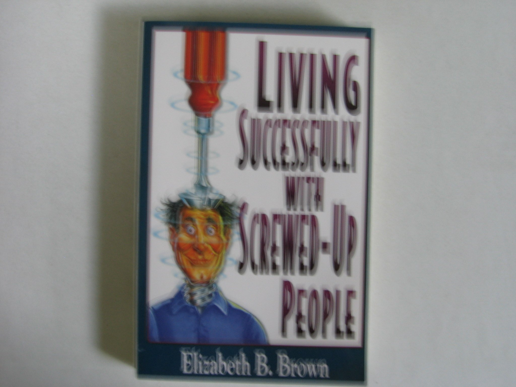 Download Living Successfully with Screwed-Up People pdf epub