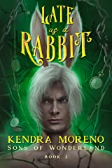 Late as a Rabbit (Sons of Wonderland Book 2) Kindle Edition