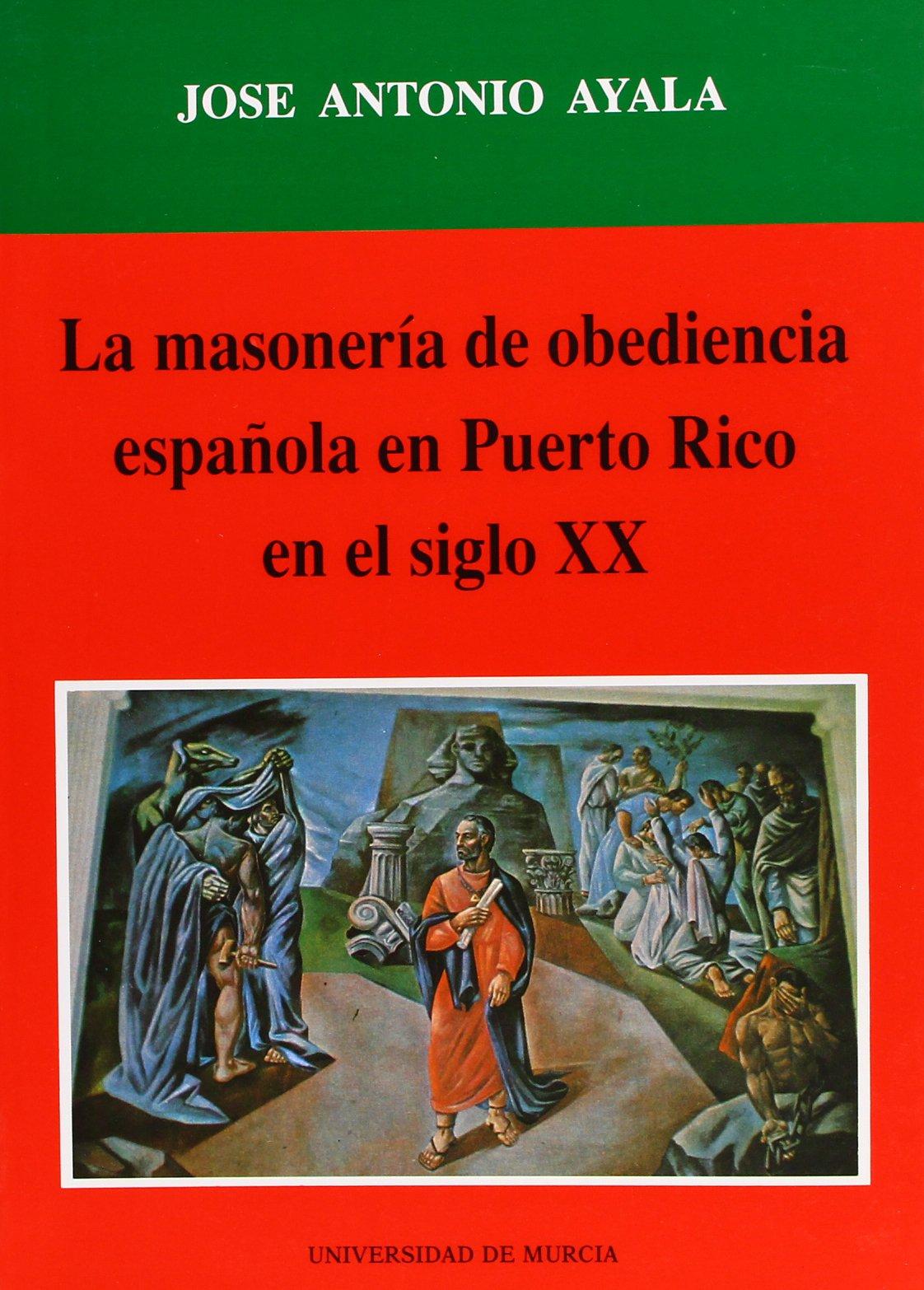 Masoneria de Obediencia Española en Puerto Rico en el Siglo Xx, La: Amazon.es: Ayala, Jose Antonio: Libros