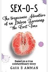 Sex-O-S: The Tragicomic Adventure of an Italian Surviving the First Time (Italian Teens, novel 2, The Italian Saga) Kindle Edition