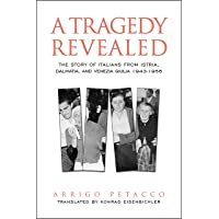 Tragedy Revealed: The Story of Italians from Istria, Dalmatia, and Venezia Giulia, 1943-1956