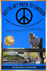Gotta Get Back To The Garden: From Woodstock to FOODSTOCK Kindle Edition