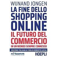 La fine dello shopping online. Il futuro del commercio in un mondo sempre connesso