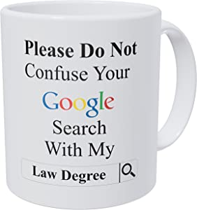 Wampumtuk Please Do Not Confuse Your Google Search with My Law Degree, Lawyer, Attorney 11 Ounces Funny Coffee Mug
