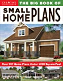 The Big Book of Small Home Plans: Over 360 Home Plans Under 1200 Square Feet (Creative Homeowner) Cabins, Cottages…