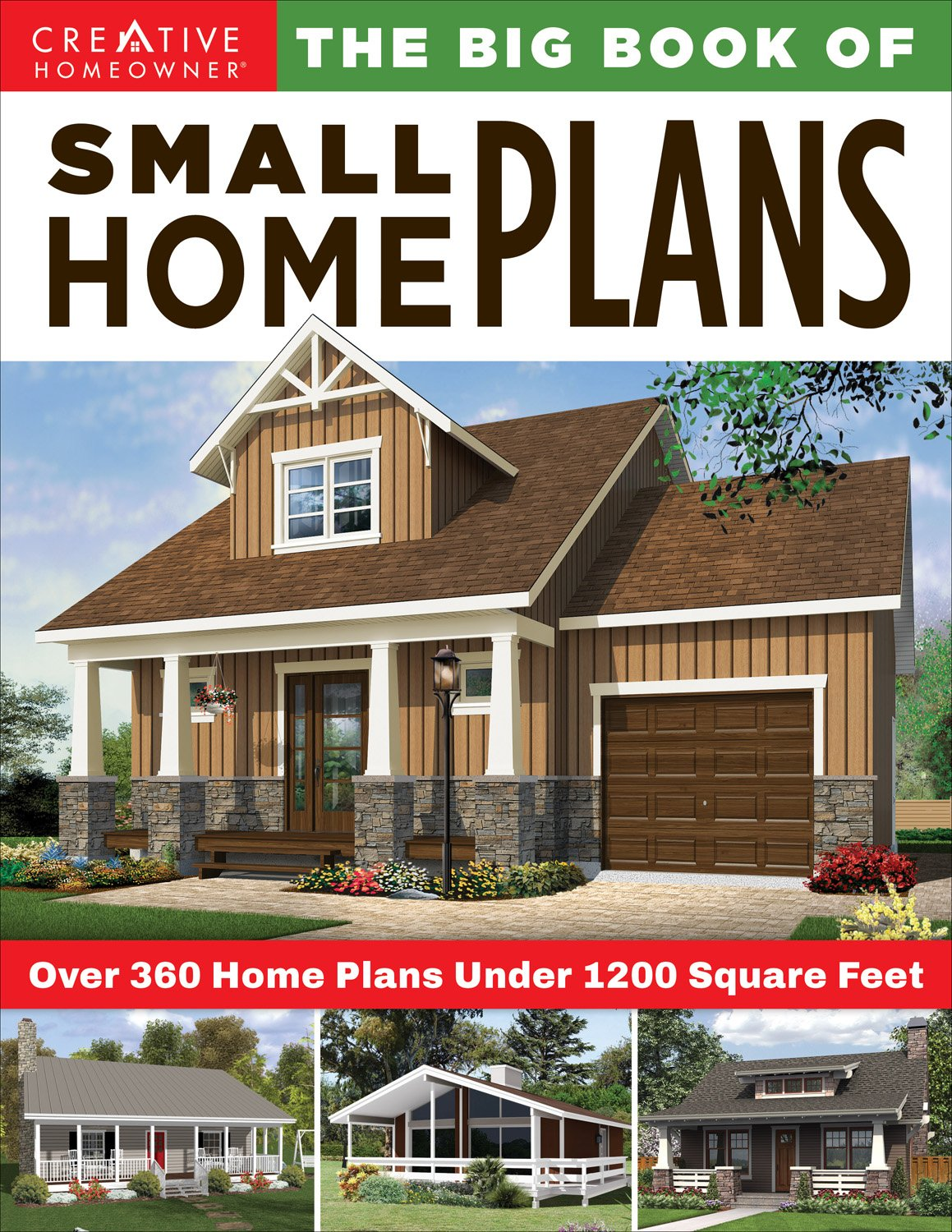 The Big Book of Small Home Plans: Over 360 Home Plans Under 1200 Square Feet (Creative Homeowner) Cabins, Cottages, & Tiny Houses, Plus How to Maximize Your Living Space with Organization & Decorating by Design Originals