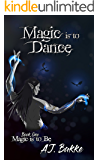 Magic is to Dance (Magic is to Be Book 1)