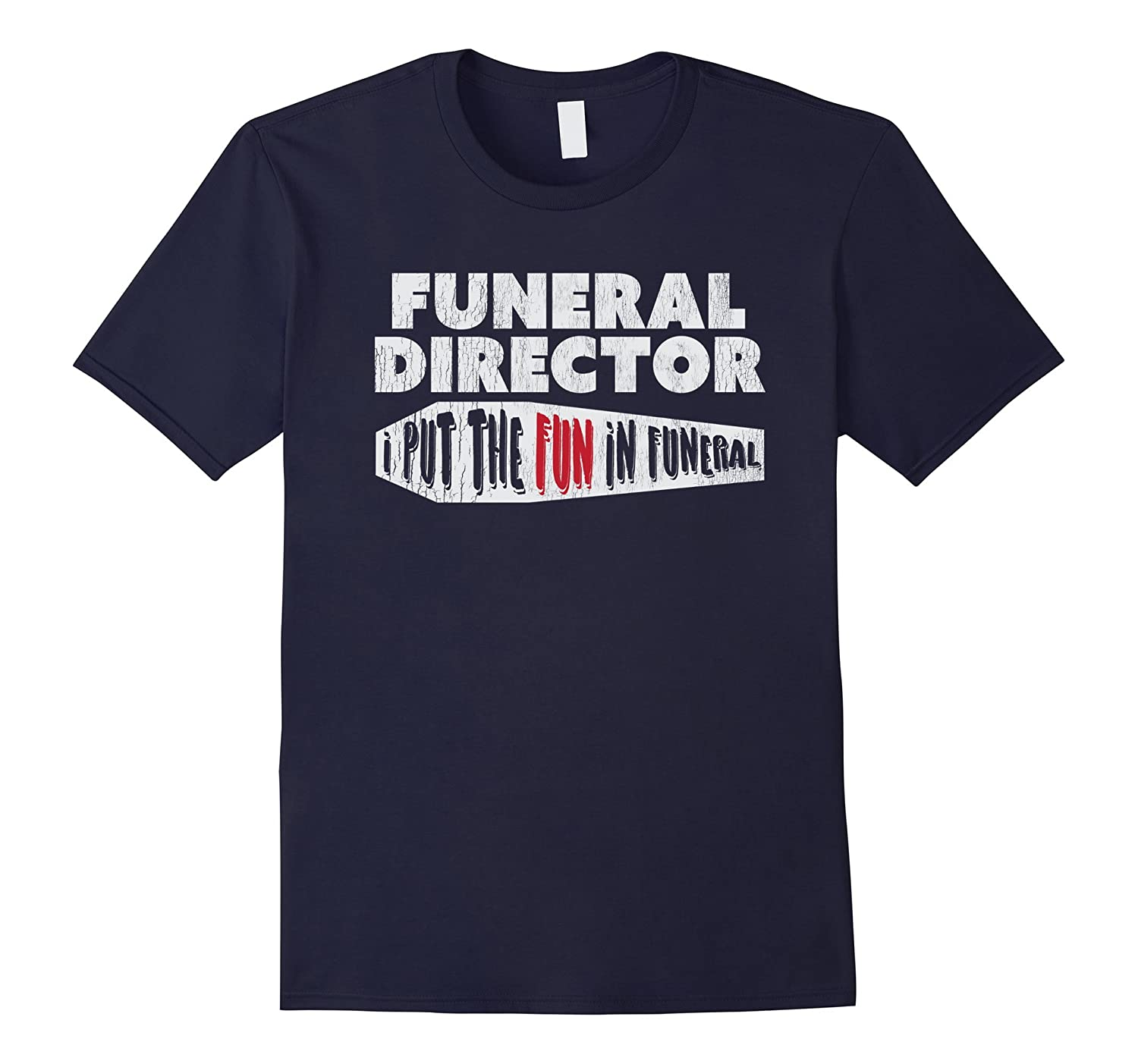I Put the Fun in Funeral- Director Gifts Mortician Shirts-TJ