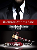 Bachelor Not For Sale (The Bachelor Series Book 1)