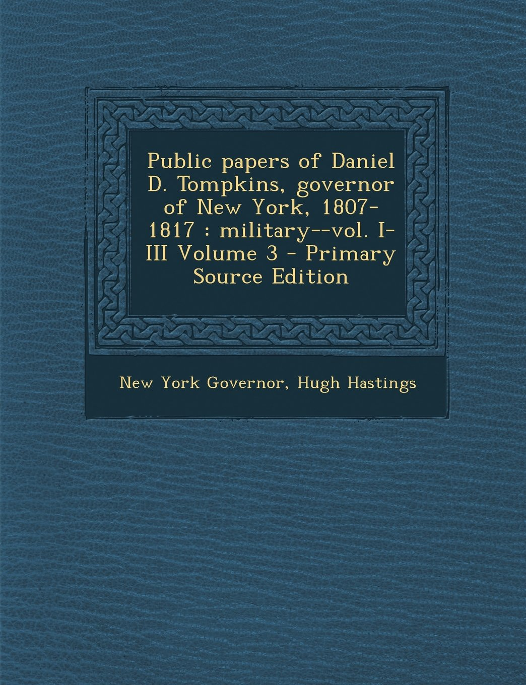 Download Public Papers of Daniel D. Tompkins, Governor of New York, 1807-1817: Military--Vol. I-III Volume 3 - Primary Source Edition ebook