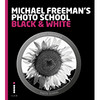 Michael Freeman's Photo School: Black & White: Mastering the Craft of Black-and-White Photography with a Unique Approach book cover