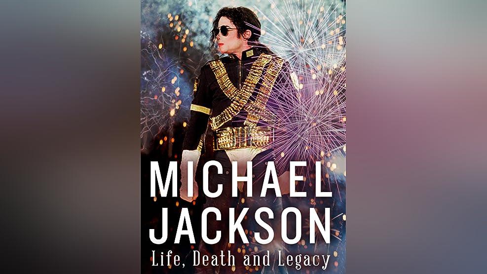 Michael Jackson: Life, Death and Legacy