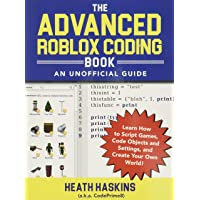 The Advanced Roblox Coding Book: An Unofficial Guide: Learn How to Script Games, Code Objects and Settings, and Create…