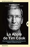 La Apple de Tim Cook: Cómo trabaja el enigmático sucesor de Steve Jobs que llevó a Apple a lo más alto (Gestión del conocimiento)
